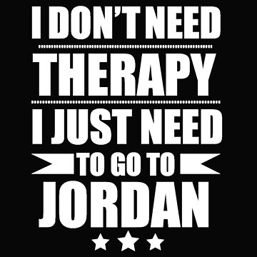 Don't Need Therapy Need to go to Jordan Vacation Wanderlust by losttribe