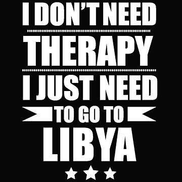 Don't Need Therapy Need to go to Libya Vacation Wanderlust by losttribe