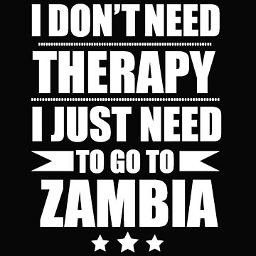 Don't Need Therapy Need to go to  Zambia Vacation Wanderlust by losttribe