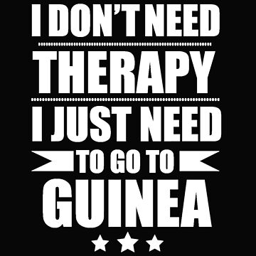 Don't Need Therapy Need to go to Guinea Vacation Wanderlust by losttribe