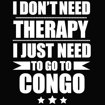 Don't Need Therapy Need to go to Congo Vacation Wanderlust by losttribe