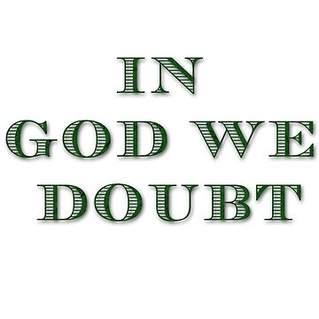 In God We Doubt (wht) by Norm-de-Plume