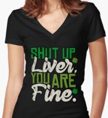 Shut  Up Liver,You Are Fine T Shirt Women's Fitted V-Neck T-Shirt