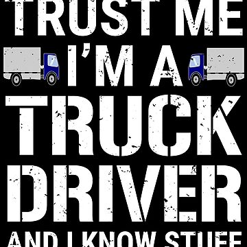 Trust Me I'm A Truck Driver And I Know Stuff Funny T-shirt by zcecmza