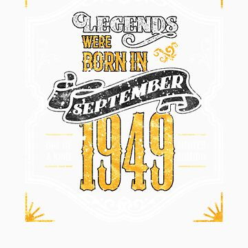 Legends Were Born in September 1949 Awesome 70th Birthday Gift by orangepieces