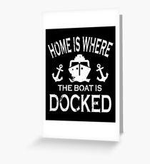 Home Boat Docked Shirt Love Boating Sailing Captain Lake Greeting Card