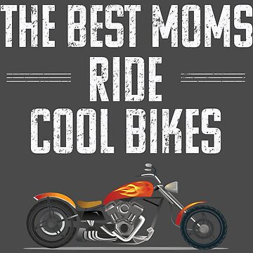 Motorbiker Motorcyclist Mom Design - The Best Moms Ride Cool Bikes  by kudostees