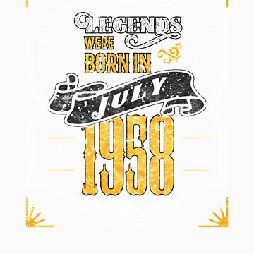 Legends Were Born in July 1958 Awesome Birthday Gift by orangepieces