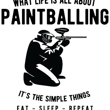 Paintball - What Life Is All About - Eat Sleep Repeat  by JakeRhodes