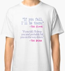 If You fall floor beam quote on White Classic T-Shirt