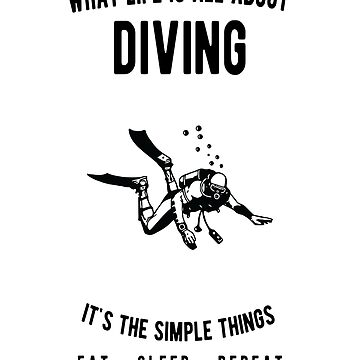 Scuba Diving - What Life Is All About - Eat Sleep Repeat  by JakeRhodes