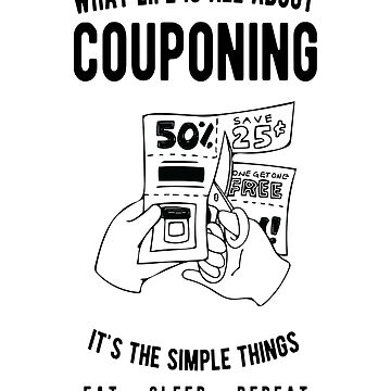 Couponing - What Life Is All About - Eat Sleep Repeat  by JakeRhodes
