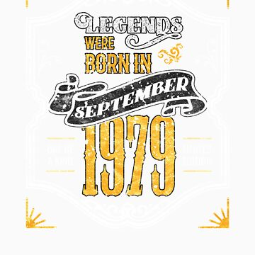 Legends Were Born in September 1979 Awesome 40th Birthday Gift by orangepieces