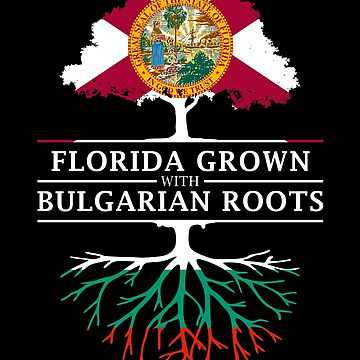Florida Grown with Bulgarian Roots Design by ockshirts