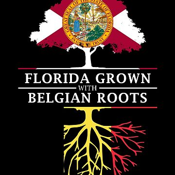 Florida Grown with Belgian Roots Design by ockshirts