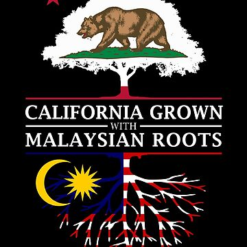 California Grown with Malaysia Roots by ockshirts