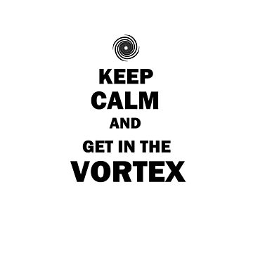 Keep calm and get in the Vortex by ValentinaHramov