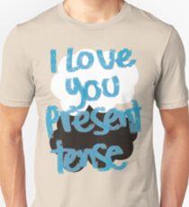I love you present tense Unisex T-Shirt