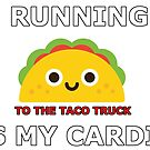 Running is my Cardio (Taco Truck) by xploot
