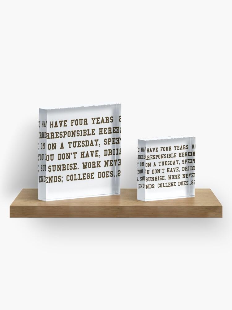Alternative Ansicht von College-Zitat - College beendet Brown / Weiß Acrylblock