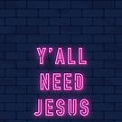 Y'all Need Jesus - Pink by thekasen