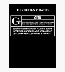 """This Human is Rated G for """"Geek"""" Photographic Print"""