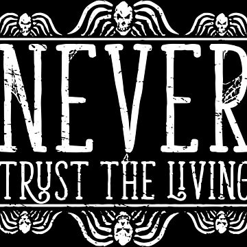 Copia de Never Trust The Living en Black de SandiTyche