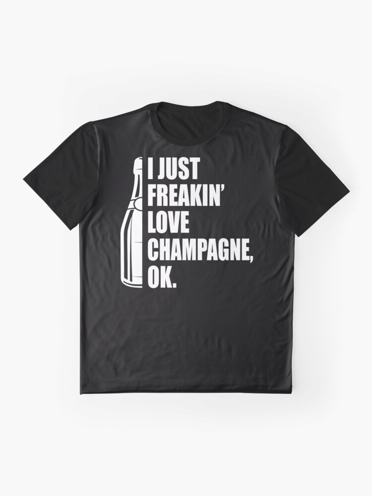 Alternate view of I Just Freakin' Love Champagne Quote Graphic T-Shirt