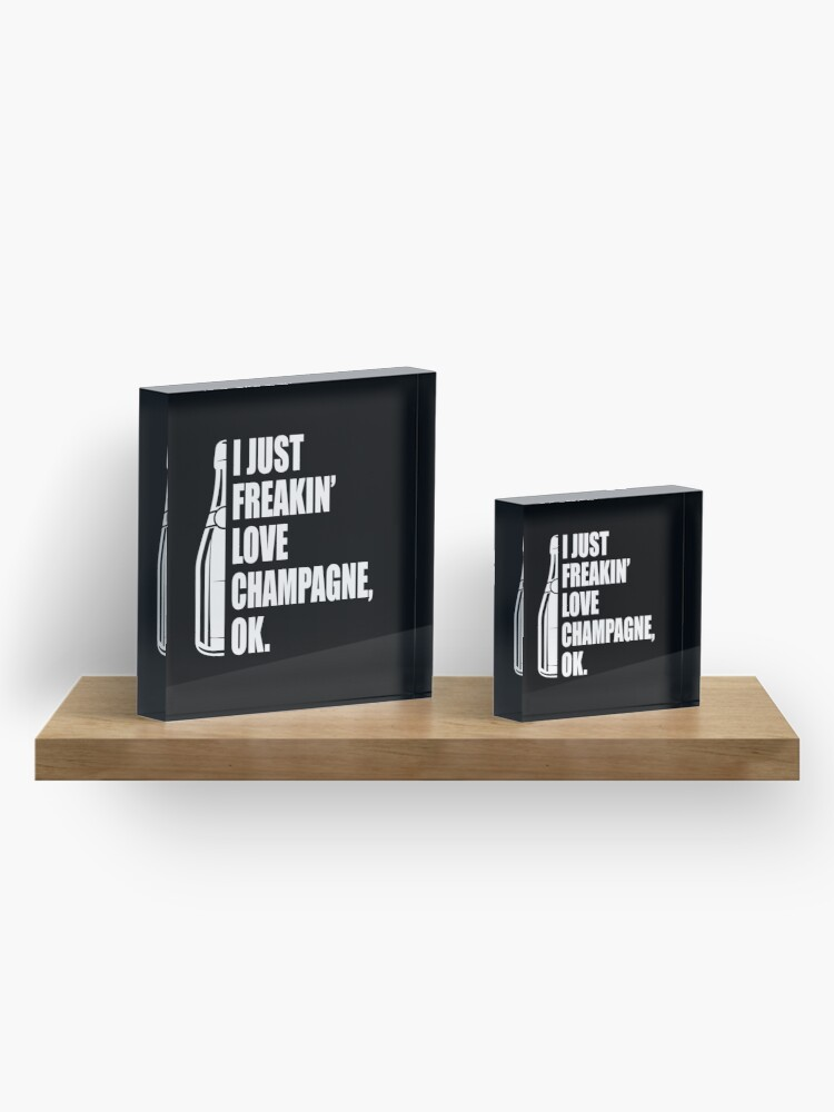 Alternate view of I Just Freakin' Love Champagne Quote Acrylic Block