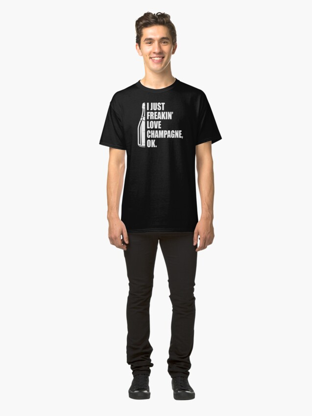 Alternate view of I Just Freakin' Love Champagne Quote Classic T-Shirt
