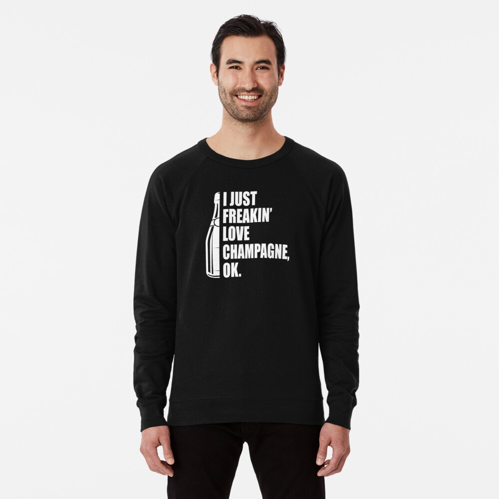 I Just Freakin' Love Champagne Quote Lightweight Sweatshirt