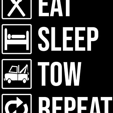 Eat Sleep Tow Repeat Tow Truck Driver T-shirt by zcecmza