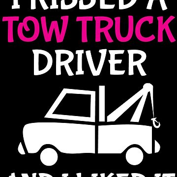 I Kissed A Tow Truck Driver Wife Girlfriend Shirt by zcecmza
