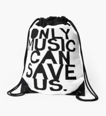 ONLY MUSIC CAN SAVE US! Drawstring Bag