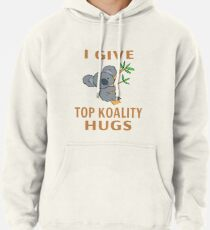 I Give Top Koality Hugs Pullover Hoodie