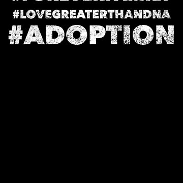 # Love Greater Than DNA - # Adoption - # Forever Family - Proud Adopt Quote - Mother Father Son Daughter Adoptive Awareness - Great gift anyone blessed by families Adopting by BullQuacky