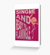 Single And Ready To Flamingle Dating T-Shirt Greeting Card