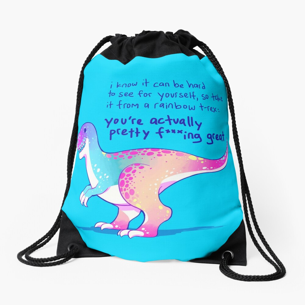 """You're Actually Pretty F***ing Great"" Rainbow T-Rex Drawstring Bag"