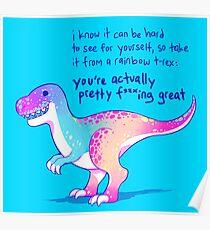 """""""Du bist eigentlich ziemlich verdammt großartig"""" Rainbow T-Rex Poster"""