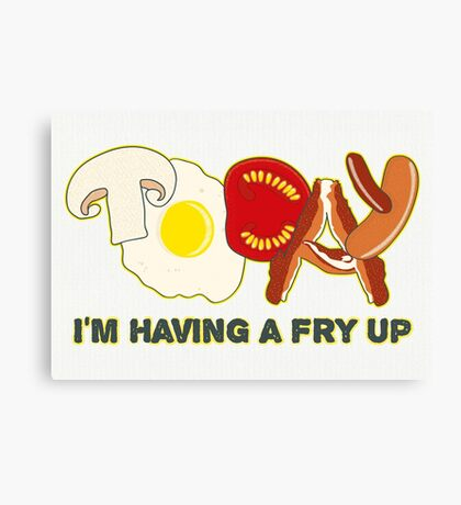Today I'm having a fry up Canvas Print