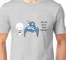 We all have that friend... Unisex T-Shirt