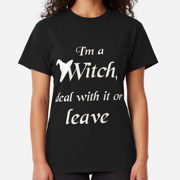 I'm a Witch, deal with it or leave - dark background Classic T-Shirt