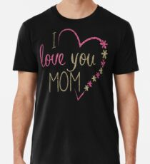 I Love You Mom T-Shirt for Mommy Happy Mother's Day 2019 Men's Premium T-Shirt