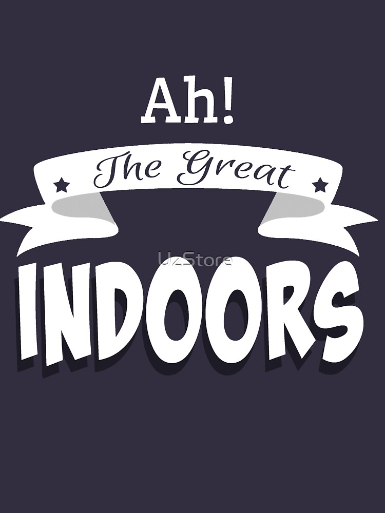 Ah! The Great Indoors! by UzStore