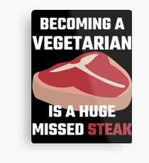 Becoming A Vegetarian Is A Huge Missed Steak Metal Print