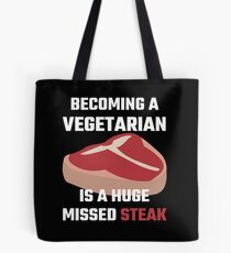 Becoming A Vegetarian Is A Huge Missed Steak Tote Bag