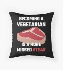Becoming A Vegetarian Is A Huge Missed Steak Throw Pillow