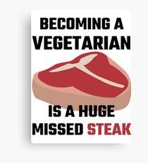 Becoming A Vegetarian Is A Huge Missed Steak Canvas Print
