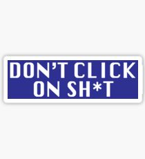 Don't Click On Sh*t Glossy Sticker