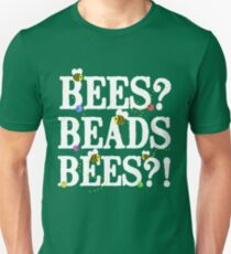 BEES? Beads. BEES?! T-Shirt